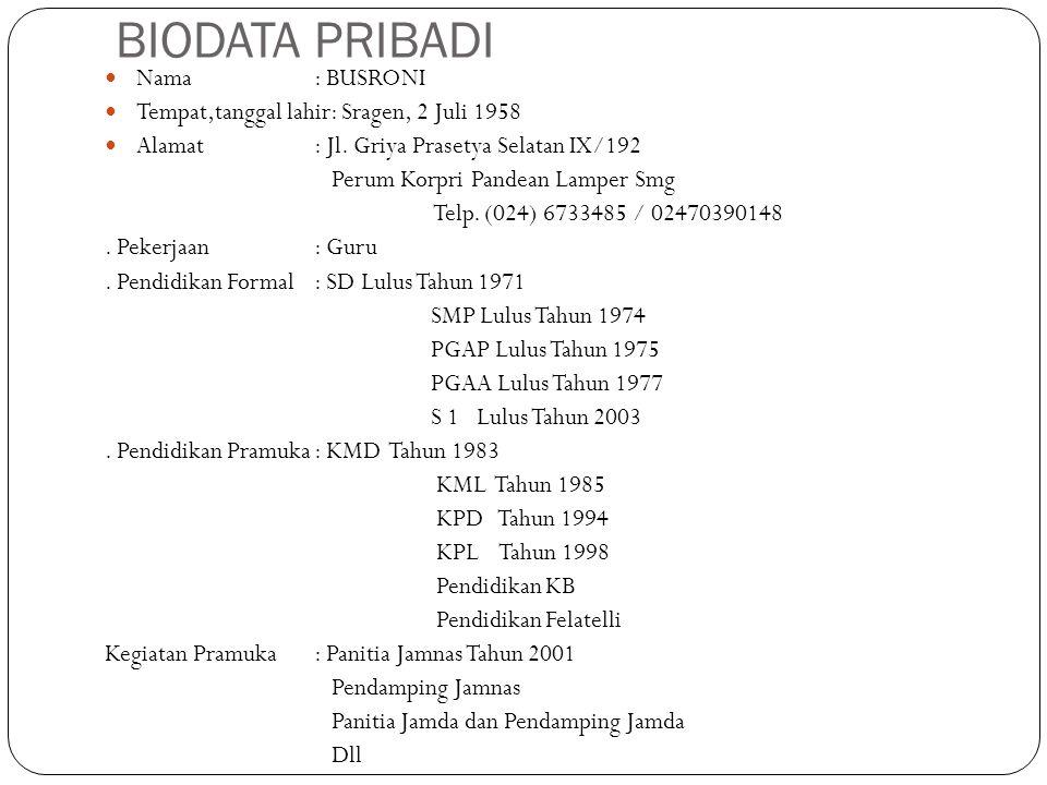 BIODATA PRIBADI Nama: BUSRONI Tempat,tanggal lahir: Sragen, 2 Juli 1958 Alamat: Jl. Griya Prasetya Selatan IX/192 Perum Korpri Pandean Lamper Smg Telp