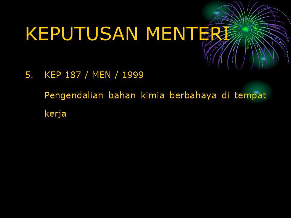 KEPUTUSAN MENTERI 5.KEP 187 / MEN / 1999 Pengendalian bahan kimia berbahaya di tempat kerja