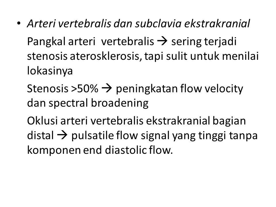 Arteri vertebralis dan subclavia ekstrakranial Pangkal arteri vertebralis  sering terjadi stenosis aterosklerosis, tapi sulit untuk menilai lokasinya
