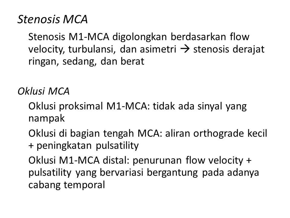 Stenosis MCA Stenosis M1-MCA digolongkan berdasarkan flow velocity, turbulansi, dan asimetri  stenosis derajat ringan, sedang, dan berat Oklusi MCA O