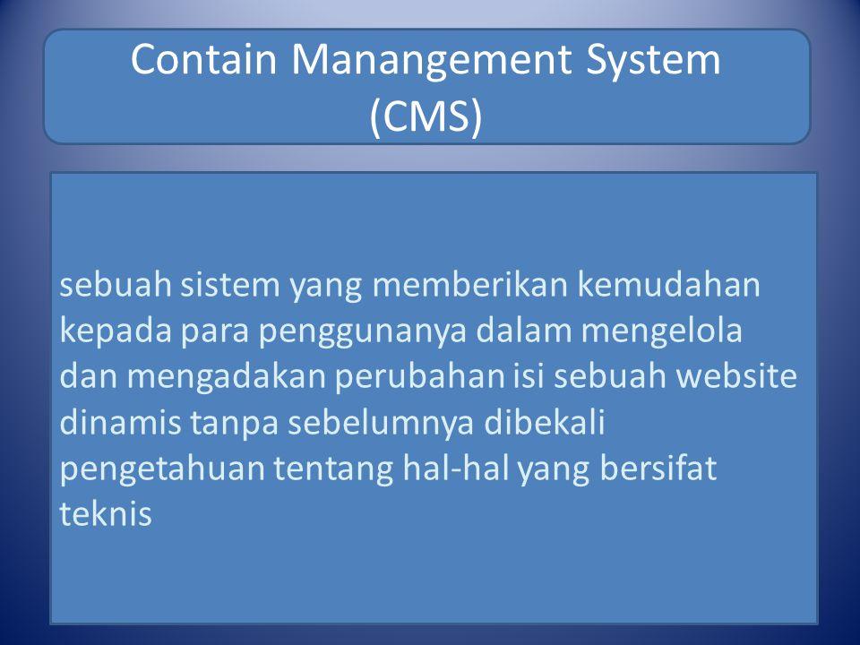 Contain Manangement System (CMS) sebuah sistem yang memberikan kemudahan kepada para penggunanya dalam mengelola dan mengadakan perubahan isi sebuah website dinamis tanpa sebelumnya dibekali pengetahuan tentang hal-hal yang bersifat teknis