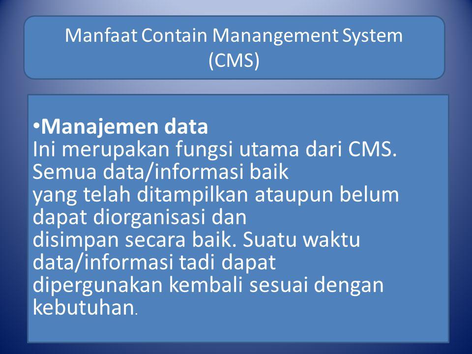 Manfaat Contain Manangement System (CMS) Manajemen data Ini merupakan fungsi utama dari CMS.