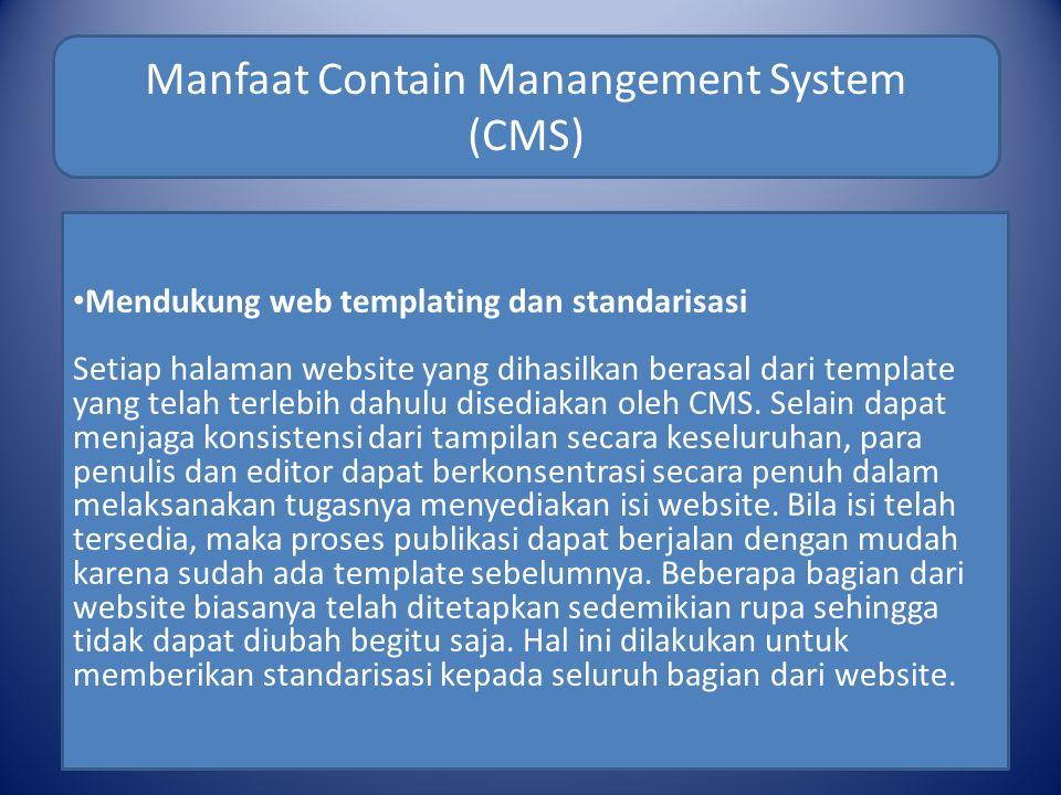 Manfaat Contain Manangement System (CMS) Mendukung web templating dan standarisasi Setiap halaman website yang dihasilkan berasal dari template yang telah terlebih dahulu disediakan oleh CMS.