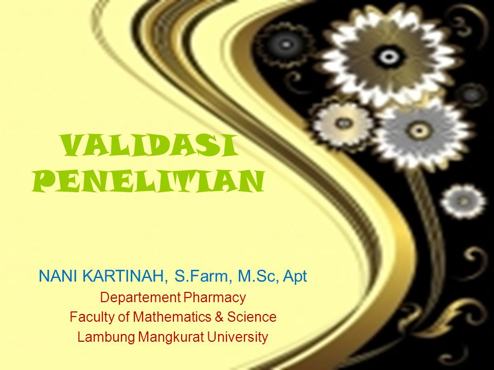 VALIDASI PENELITIAN NANI KARTINAH, S.Farm, M.Sc, Apt Departement Pharmacy Faculty of Mathematics & Science Lambung Mangkurat University