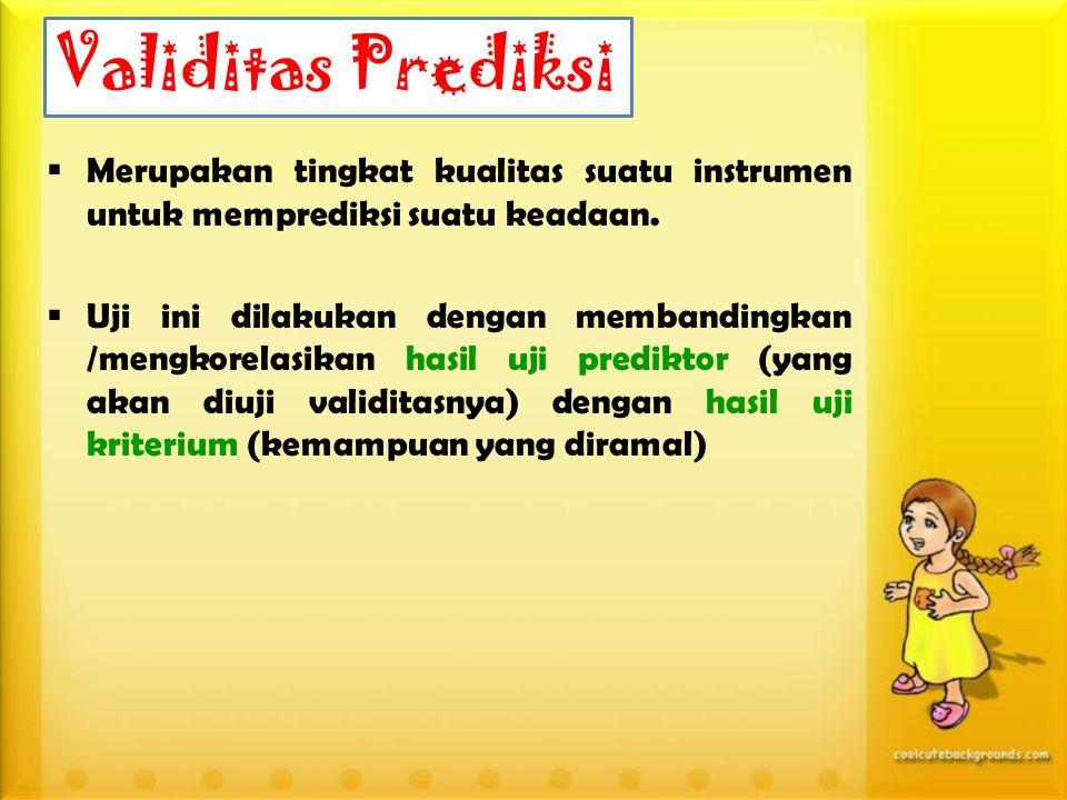 Validitas Prediksi  Merupakan tingkat kualitas suatu instrumen untuk memprediksi suatu keadaan.