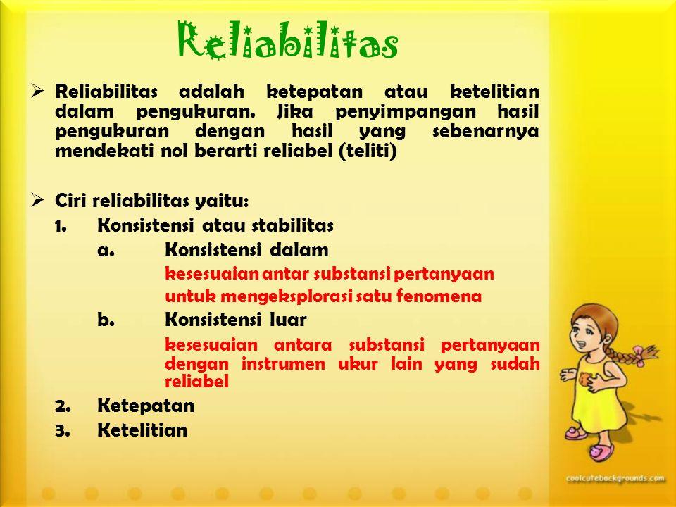 Reliabilitas  Reliabilitas adalah ketepatan atau ketelitian dalam pengukuran.