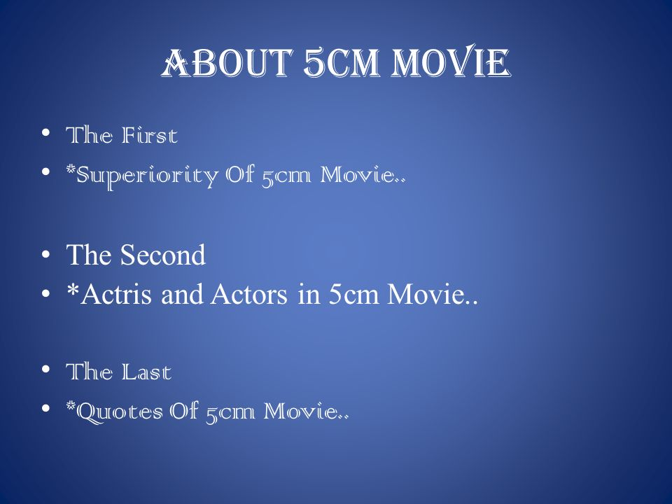 The First *SUPERIORITY OF 5cm MOVIE 1.