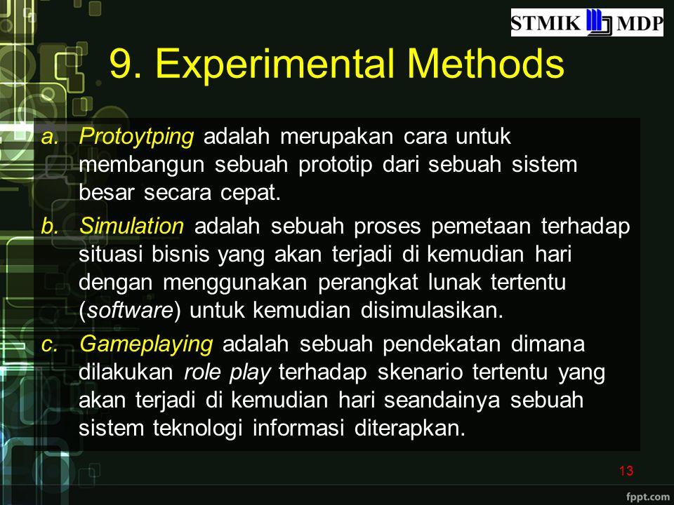 9. Experimental Methods a.Protoytping adalah merupakan cara untuk membangun sebuah prototip dari sebuah sistem besar secara cepat. b.Simulation adalah