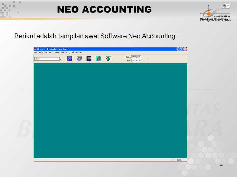 5 NEO ACCOUNTING  MENU Software ini terdiri dari 7 Menu Utama yaitu : 1.File 2.Setup 3.Transaction 4.Report 5.Periodic 6.Option 7.Windows Yang akan kita gunakan hanya 4 menu saja yaitu : 1.File 2.Setup 3.Transaction 4.Report
