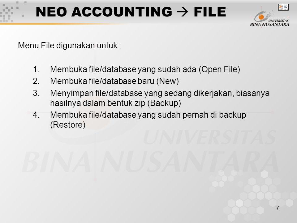 7 NEO ACCOUNTING  FILE Menu File digunakan untuk : 1.Membuka file/database yang sudah ada (Open File) 2.Membuka file/database baru (New) 3.Menyimpan file/database yang sedang dikerjakan, biasanya hasilnya dalam bentuk zip (Backup) 4.Membuka file/database yang sudah pernah di backup (Restore)