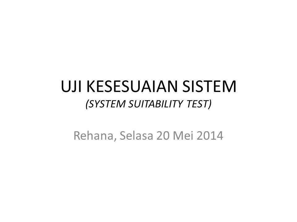UJI KESESUAIAN SISTEM (SYSTEM SUITABILITY TEST) Rehana, Selasa 20 Mei 2014