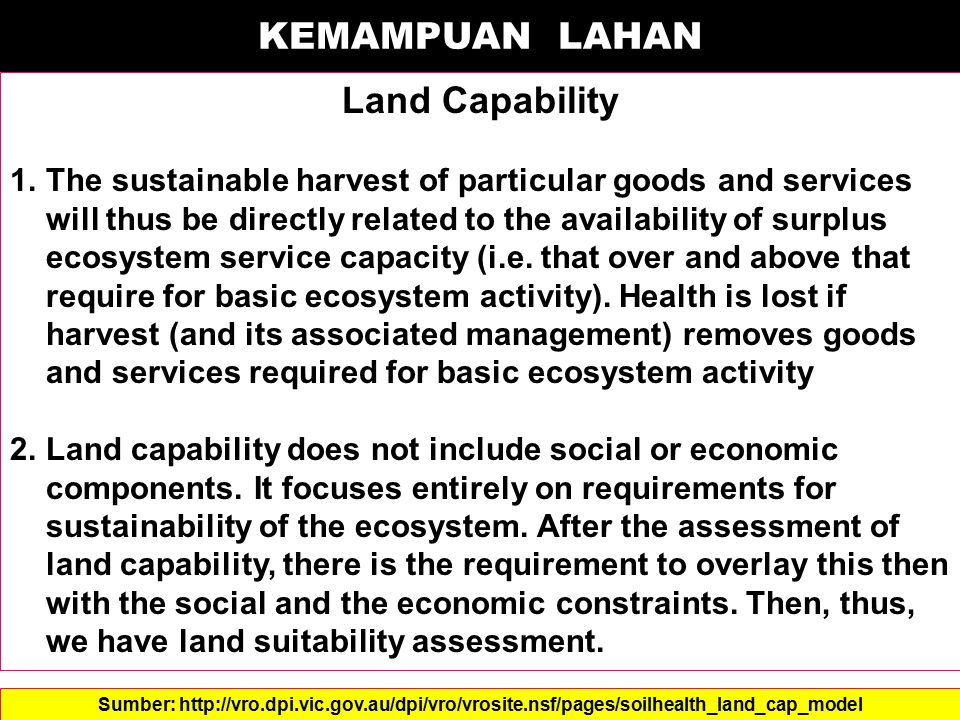 KEMAMPUAN LAHAN Land Capability 1.The sustainable harvest of particular goods and services will thus be directly related to the availability of surplu