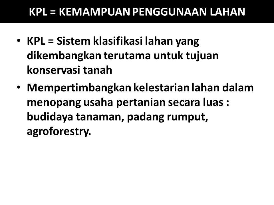 KPL = KEMAMPUAN PENGGUNAAN LAHAN KPL = Sistem klasifikasi lahan yang dikembangkan terutama untuk tujuan konservasi tanah Mempertimbangkan kelestarian