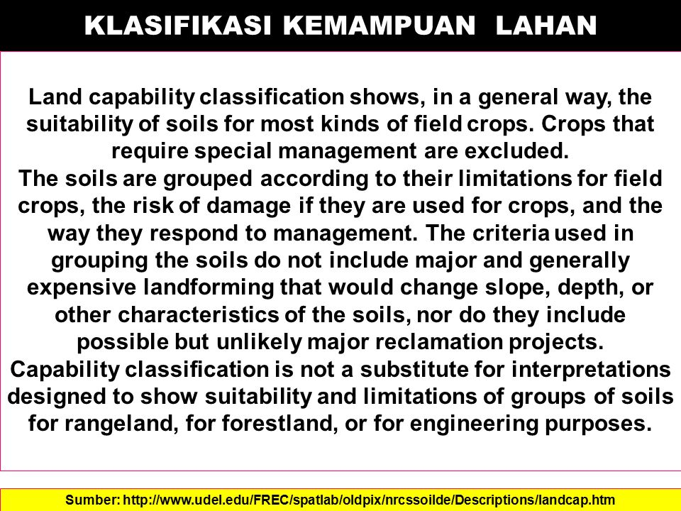 KLASIFIKASI KEMAMPUAN LAHAN Land capability classification shows, in a general way, the suitability of soils for most kinds of field crops. Crops that