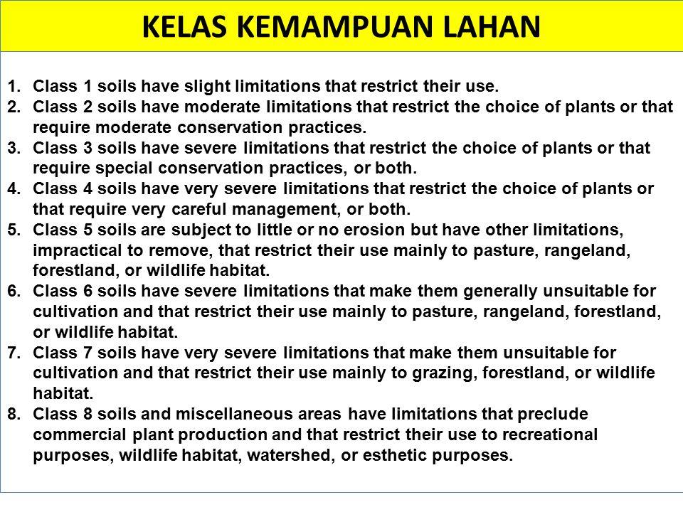 KELAS KEMAMPUAN LAHAN 1.Class 1 soils have slight limitations that restrict their use. 2.Class 2 soils have moderate limitations that restrict the cho