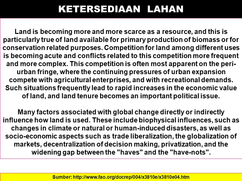 PROBLEMATIK LAHAN The symptoms of the problem of pressure on land resources are manifested both in terms of impacts on people, and in terms of deterioration in the condition of land or impacts on other natural resources.