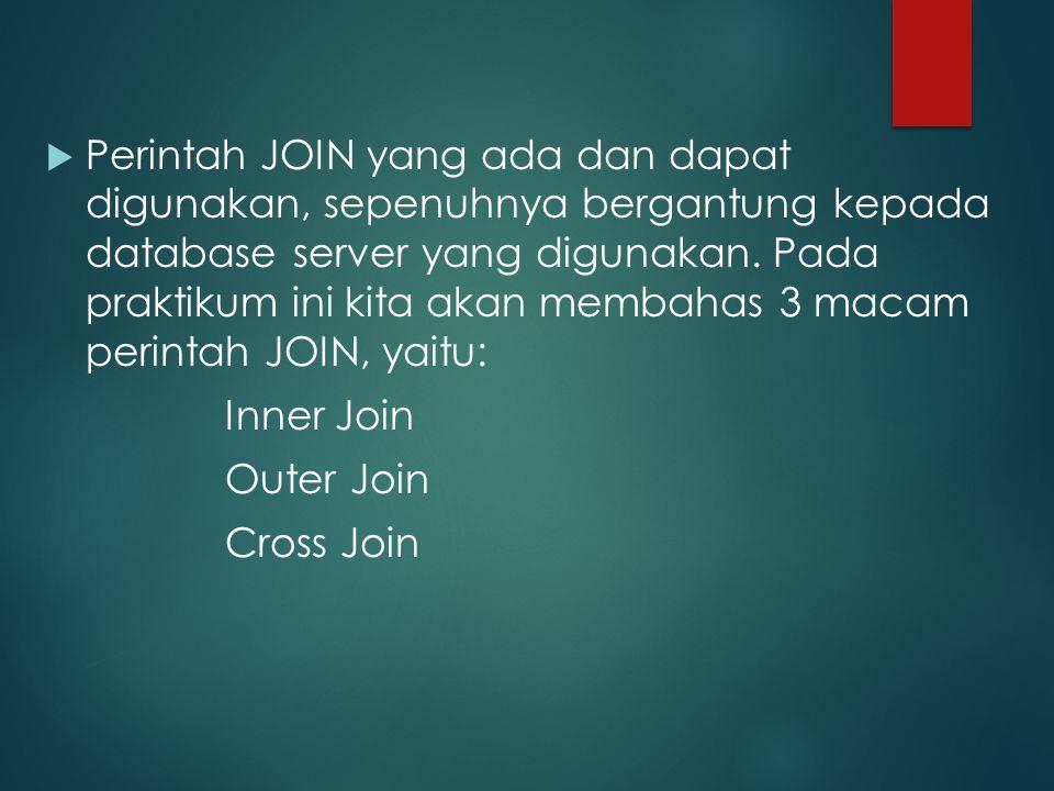  Perintah JOIN yang ada dan dapat digunakan, sepenuhnya bergantung kepada database server yang digunakan. Pada praktikum ini kita akan membahas 3 mac