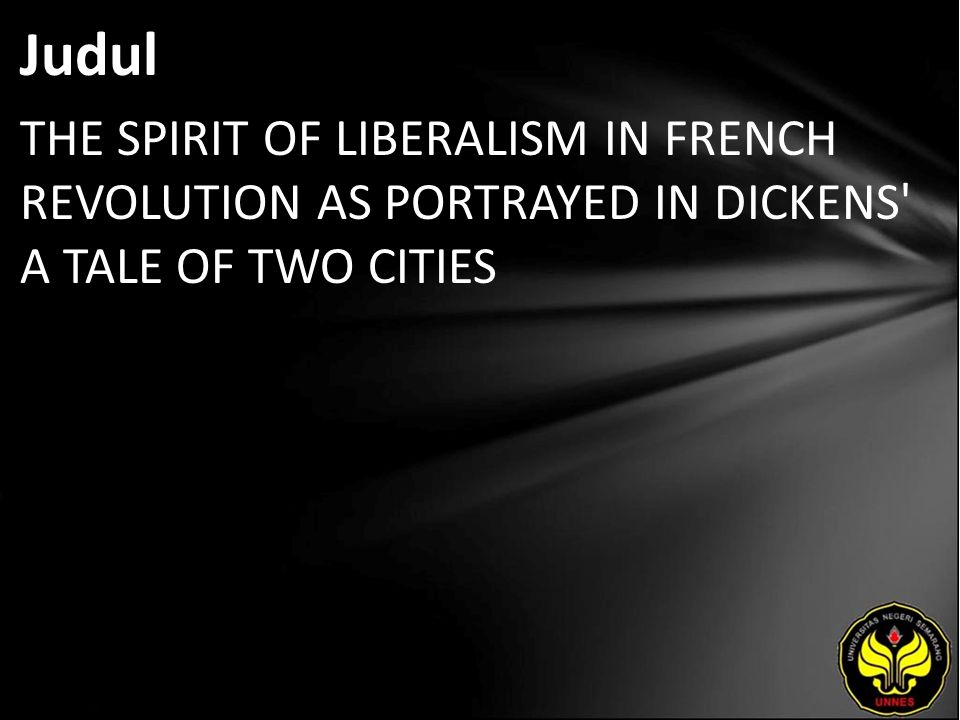 Judul THE SPIRIT OF LIBERALISM IN FRENCH REVOLUTION AS PORTRAYED IN DICKENS A TALE OF TWO CITIES