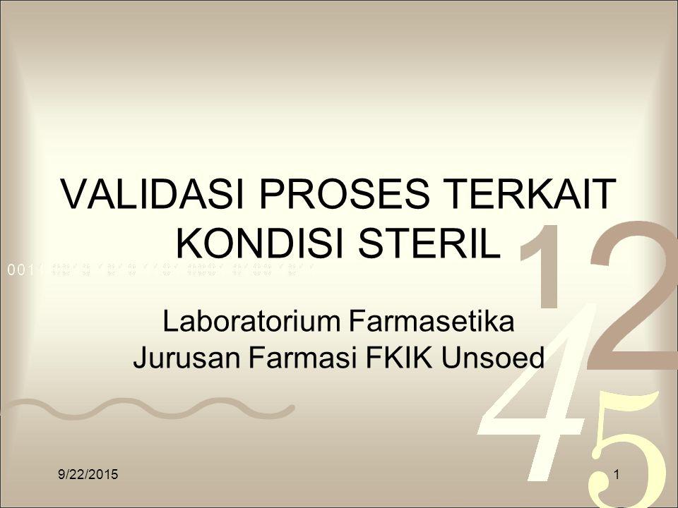 VALIDASI PROSES TERKAIT KONDISI STERIL Laboratorium Farmasetika Jurusan Farmasi FKIK Unsoed 9/22/20151