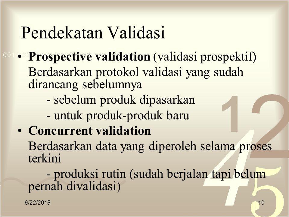 Pendekatan Validasi Prospective validation (validasi prospektif) Berdasarkan protokol validasi yang sudah dirancang sebelumnya - sebelum produk dipasa
