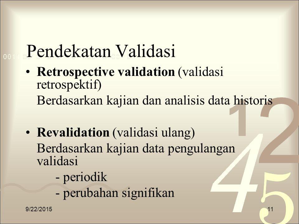 Pendekatan Validasi Retrospective validation (validasi retrospektif) Berdasarkan kajian dan analisis data historis Revalidation (validasi ulang) Berda