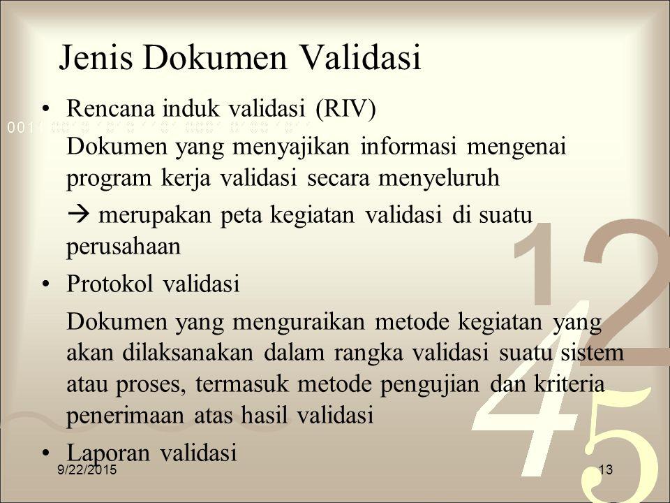 Jenis Dokumen Validasi Rencana induk validasi (RIV) Dokumen yang menyajikan informasi mengenai program kerja validasi secara menyeluruh  merupakan pe