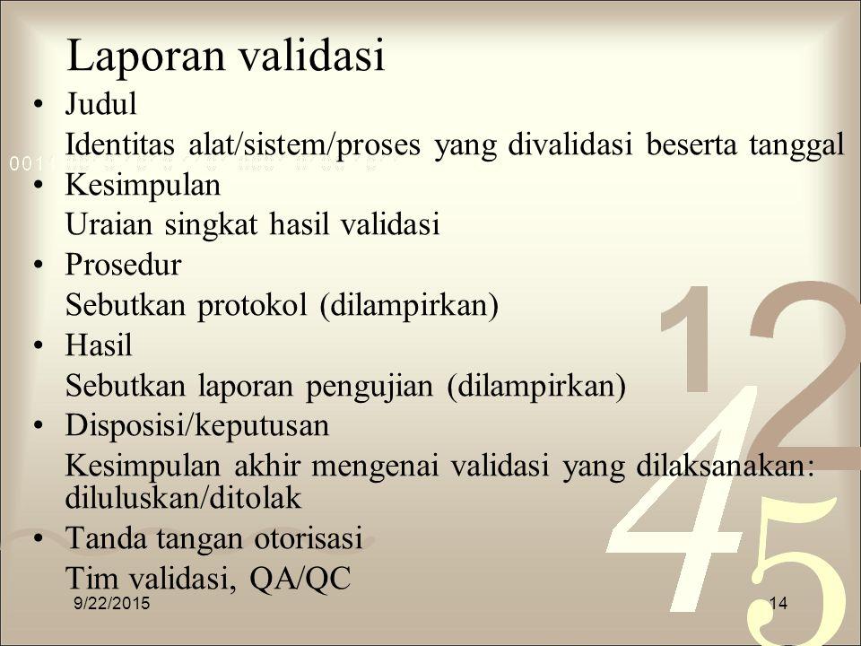 Laporan validasi Judul Identitas alat/sistem/proses yang divalidasi beserta tanggal Kesimpulan Uraian singkat hasil validasi Prosedur Sebutkan protoko
