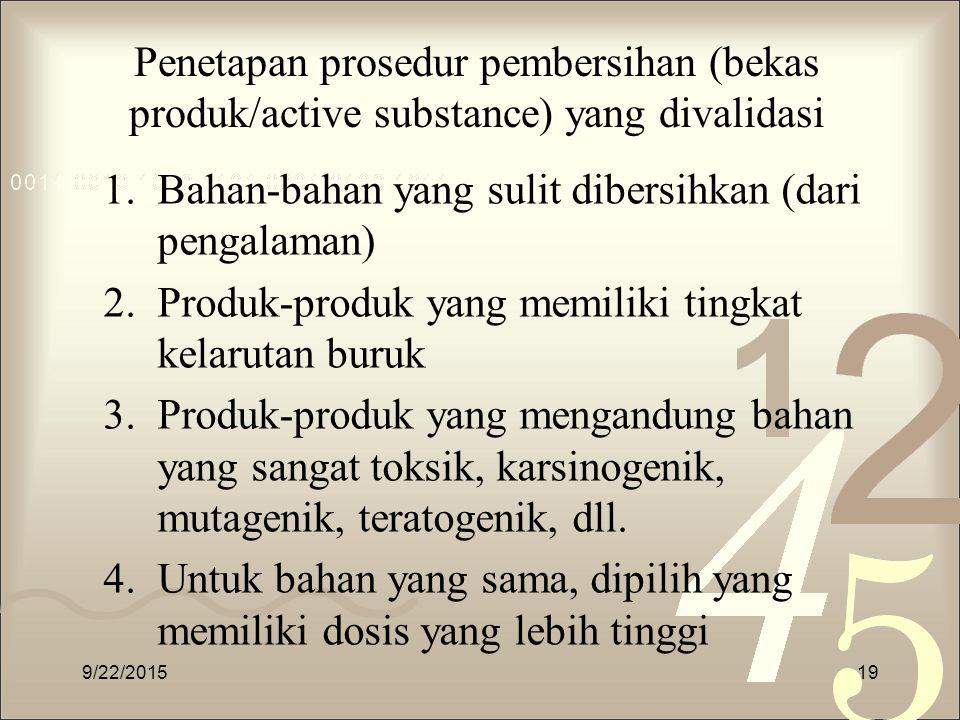 Penetapan prosedur pembersihan (bekas produk/active substance) yang divalidasi 1.Bahan-bahan yang sulit dibersihkan (dari pengalaman) 2.Produk-produk