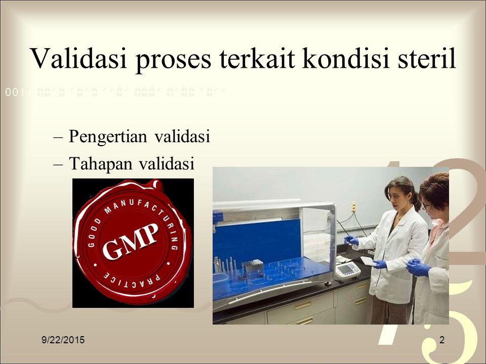 Validasi proses terkait kondisi steril –Pengertian validasi –Tahapan validasi 9/22/20152