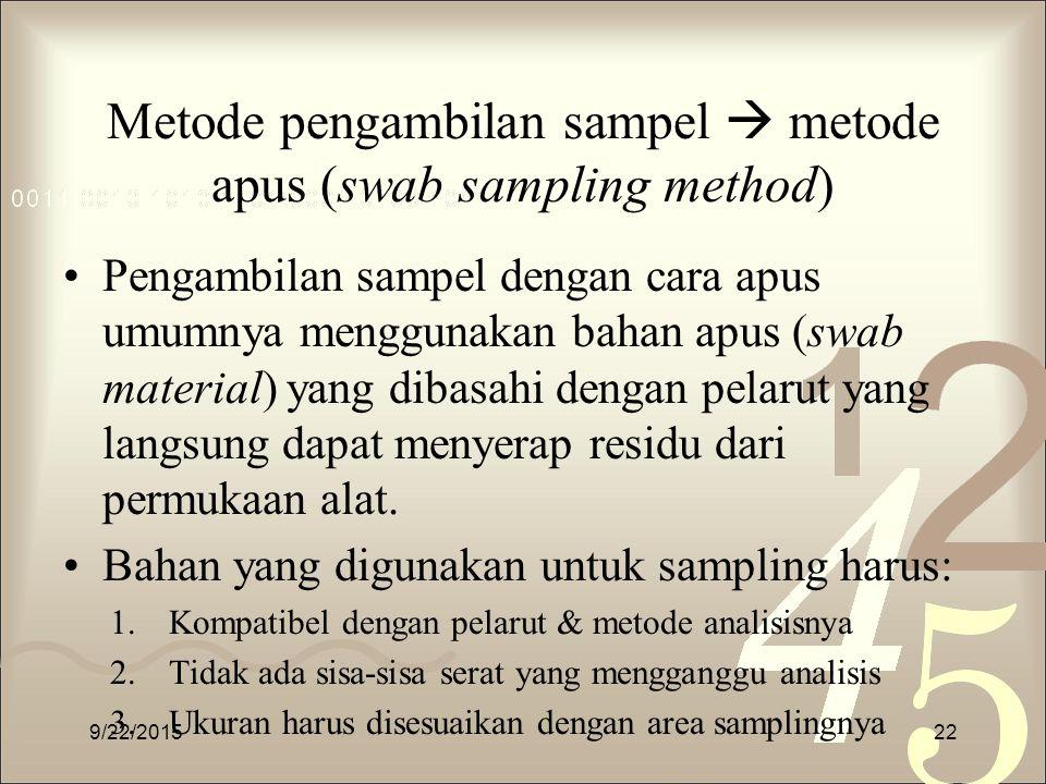 Metode pengambilan sampel  metode apus (swab sampling method) Pengambilan sampel dengan cara apus umumnya menggunakan bahan apus (swab material) yang