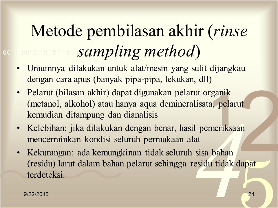 Metode pembilasan akhir (rinse sampling method) Umumnya dilakukan untuk alat/mesin yang sulit dijangkau dengan cara apus (banyak pipa-pipa, lekukan, d
