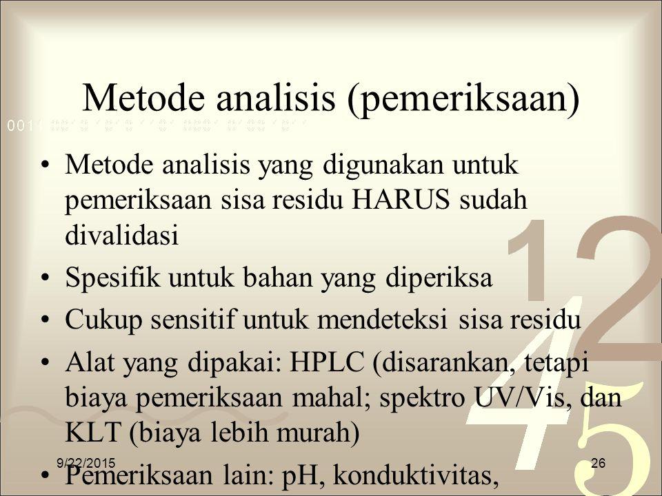 Metode analisis (pemeriksaan) Metode analisis yang digunakan untuk pemeriksaan sisa residu HARUS sudah divalidasi Spesifik untuk bahan yang diperiksa