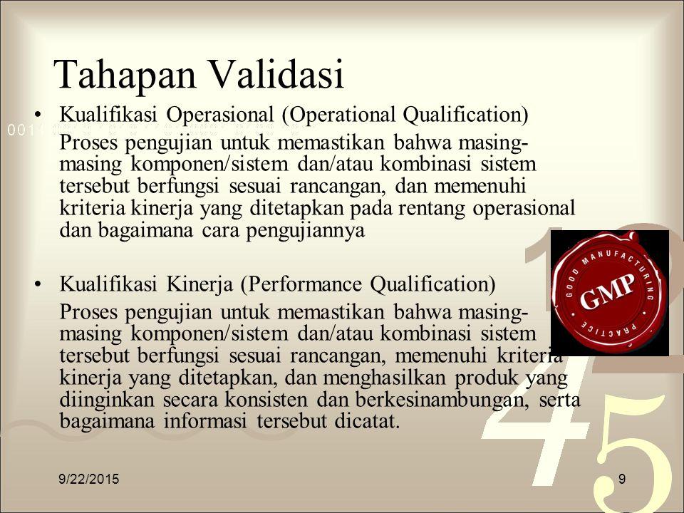 Tahapan Validasi Kualifikasi Operasional (Operational Qualification) Proses pengujian untuk memastikan bahwa masing- masing komponen/sistem dan/atau k