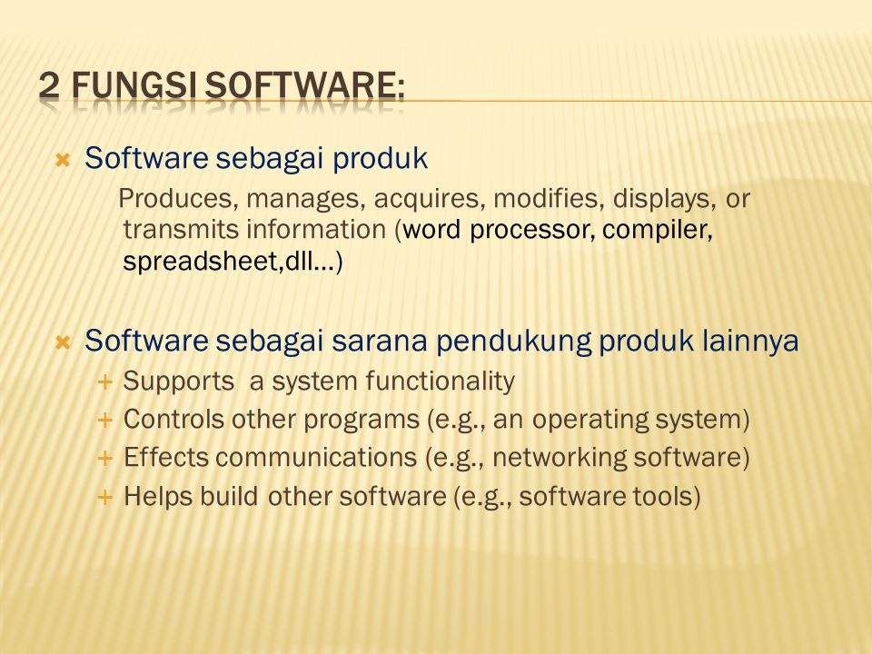  Software sebagai produk Produces, manages, acquires, modifies, displays, or transmits information (word processor, compiler, spreadsheet,dll…)  Sof