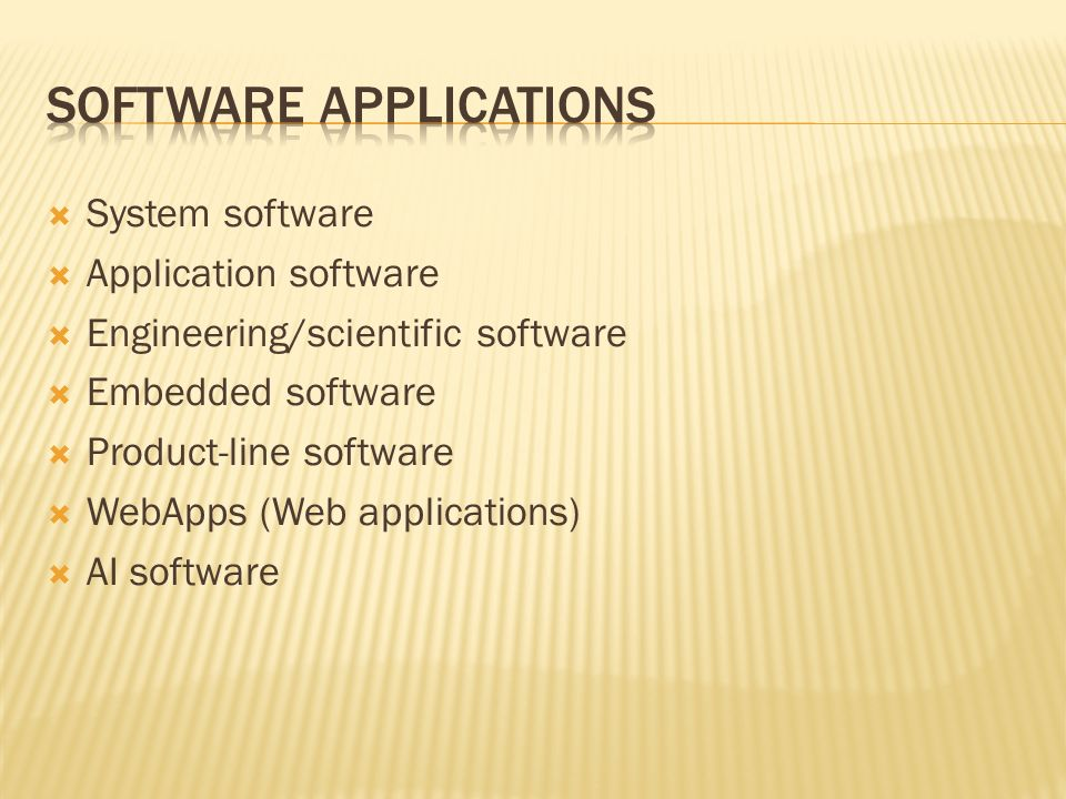  System software  Application software  Engineering/scientific software  Embedded software  Product-line software  WebApps (Web applications) 