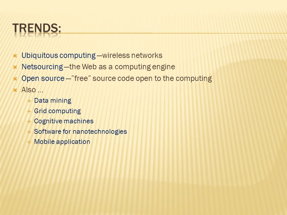 " Ubiquitous computing —wireless networks  Netsourcing —the Web as a computing engine  Open source —""free"" source code open to the computing  Also"