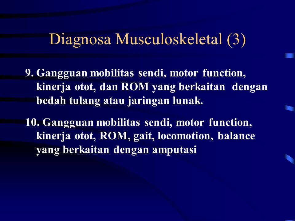 Diagnosa Musculoskeletal (2) 6.Gangguan mobilitas sendi, motor function, kinerja otot, dan ROM yang berkaitan dengan kerusakan spinal. 7.Gangguan mobi