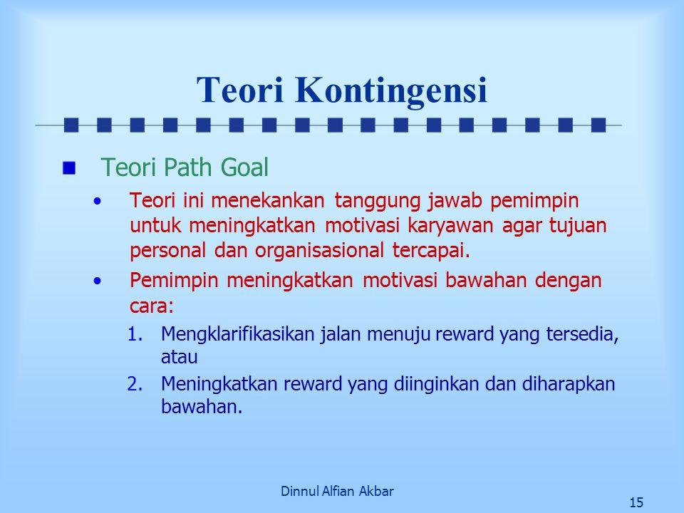 Dinnul Alfian Akbar 15 Teori Kontingensi Teori Path Goal Teori ini menekankan tanggung jawab pemimpin untuk meningkatkan motivasi karyawan agar tujuan