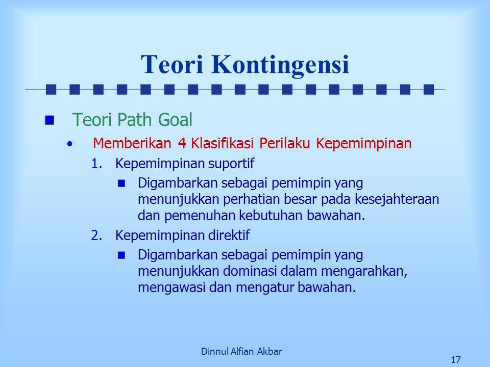 Dinnul Alfian Akbar 17 Teori Kontingensi Teori Path Goal Memberikan 4 Klasifikasi Perilaku Kepemimpinan 1.Kepemimpinan suportif Digambarkan sebagai pe