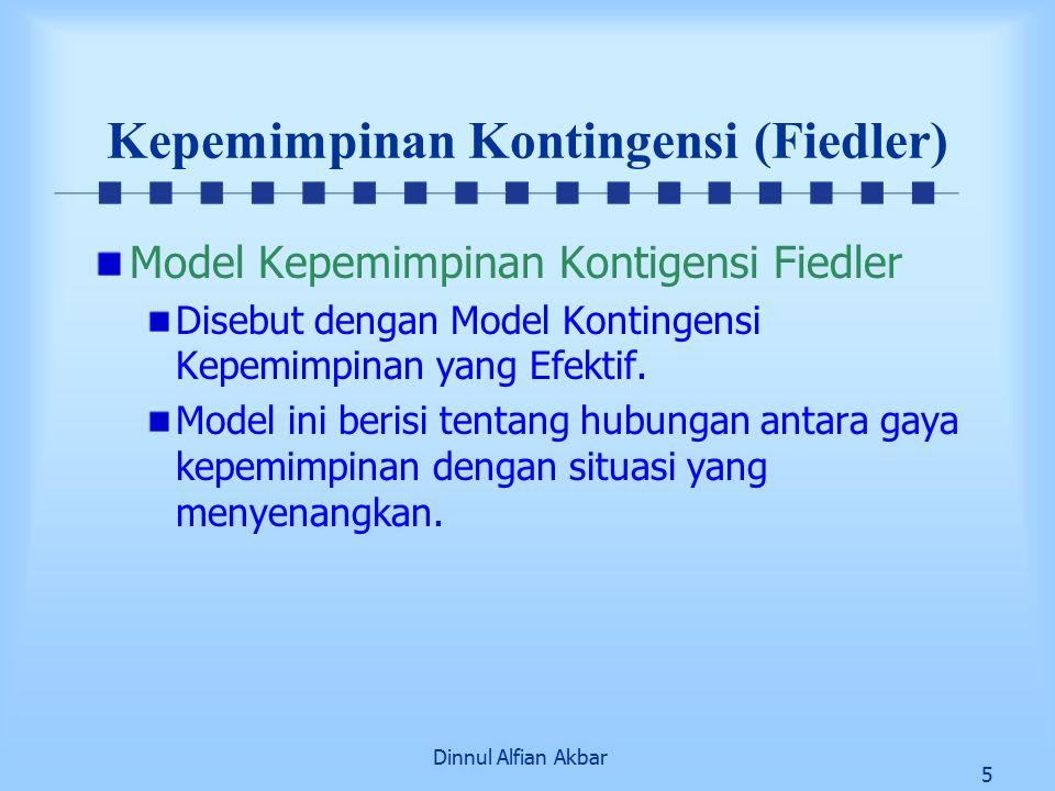 Dinnul Alfian Akbar 6 Kepemimpinan Kontingensi (Fiedler) Model Kepemimpinan Kontigensi Fiedler Situasi yang menyenangkan dalam hubungan dengan dimesi-dimensi sebagai berikut: 1.Kualitas hubungan pemimpin-bawahan.