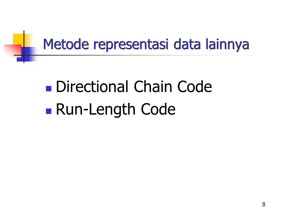 8 Metode representasi data lainnya Directional Chain Code Run-Length Code