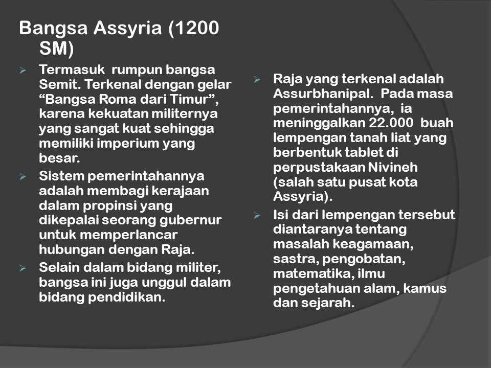 Bangsa Assyria (1200 SM)  Termasuk rumpun bangsa Semit.