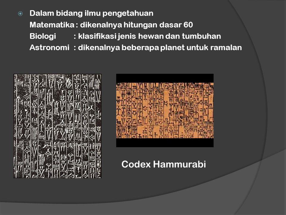  Dalam bidang ilmu pengetahuan Matematika : dikenalnya hitungan dasar 60 Biologi : klasifikasi jenis hewan dan tumbuhan Astronomi: dikenalnya beberapa planet untuk ramalan Codex Hammurabi
