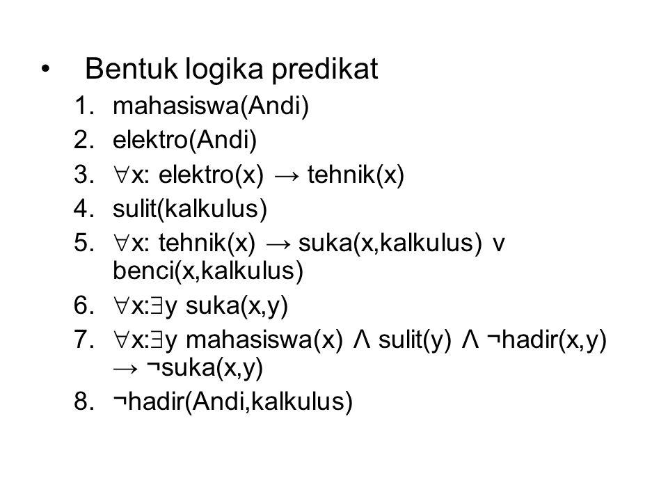 Bentuk logika predikat 1.mahasiswa(Andi) 2.elektro(Andi) 3.  x: elektro(x) → tehnik(x) 4.sulit(kalkulus) 5.  x: tehnik(x) → suka(x,kalkulus) v benci