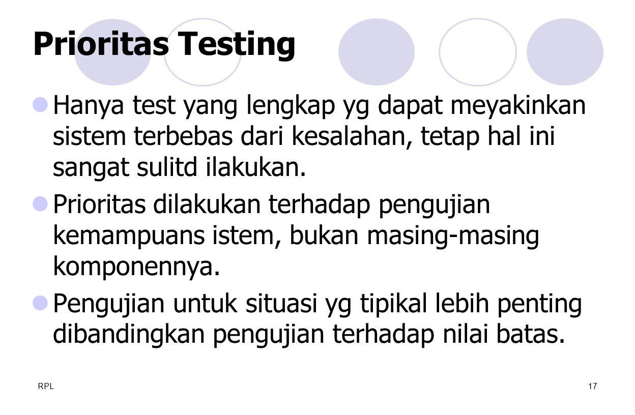 RPL17 Hanya test yang lengkap yg dapat meyakinkan sistem terbebas dari kesalahan, tetap hal ini sangat sulitd ilakukan. Prioritas dilakukan terhadap p