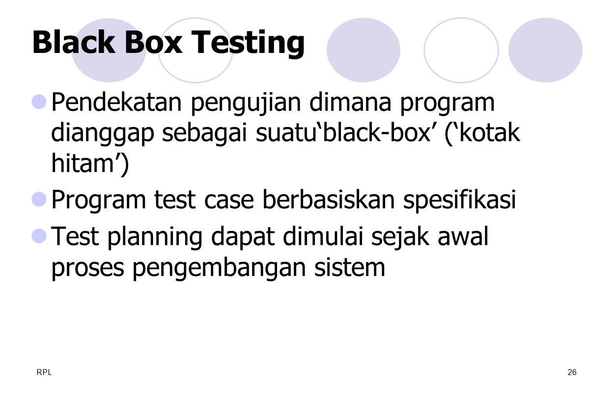 RPL26 Pendekatan pengujian dimana program dianggap sebagai suatu'black-box' ('kotak hitam') Program test case berbasiskan spesifikasi Test planning da