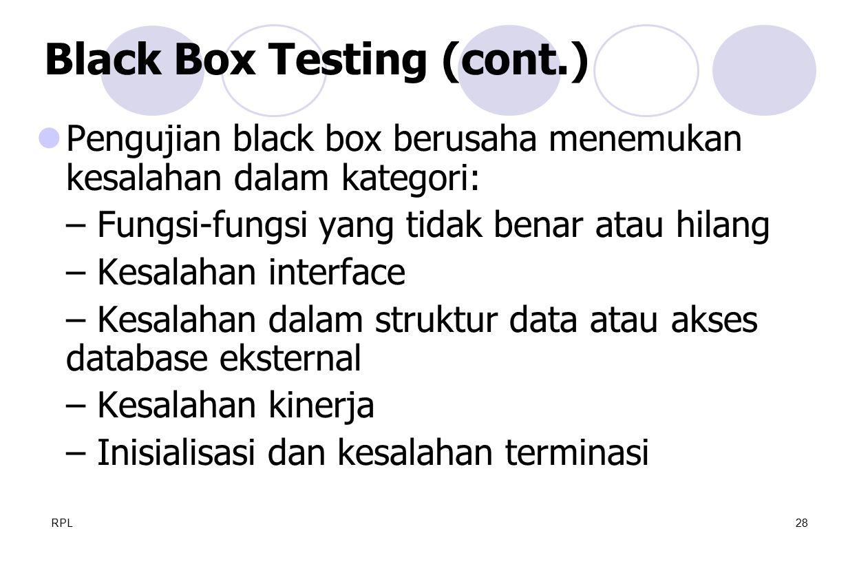 RPL28 Pengujian black box berusaha menemukan kesalahan dalam kategori: – Fungsi-fungsi yang tidak benar atau hilang – Kesalahan interface – Kesalahan
