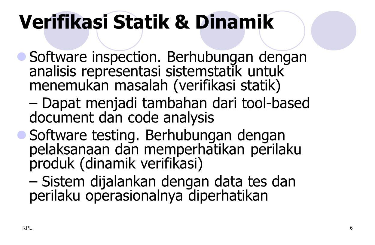RPL6 Software inspection. Berhubungan dengan analisis representasi sistemstatik untuk menemukan masalah (verifikasi statik) – Dapat menjadi tambahan d