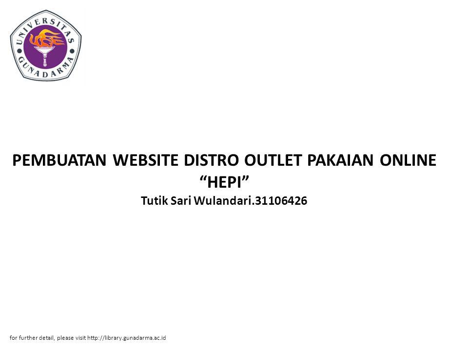 """PEMBUATAN WEBSITE DISTRO OUTLET PAKAIAN ONLINE """"HEPI"""" Tutik Sari Wulandari.31106426 for further detail, please visit http://library.gunadarma.ac.id"""