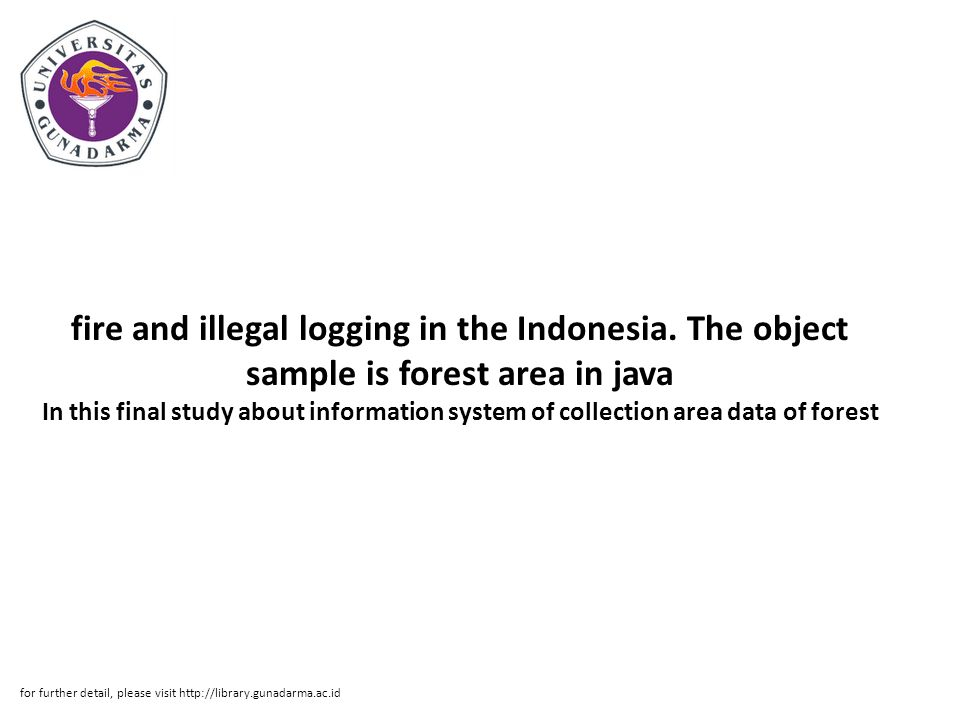 Abstrak Abstract In this final study about information system of collection area data of forest fire and illegal logging in the Indonesia.